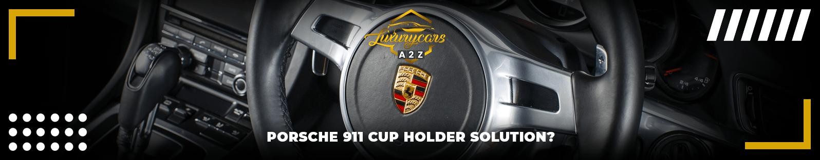 Solution pour le porte-gobelet d'une Porsche 911